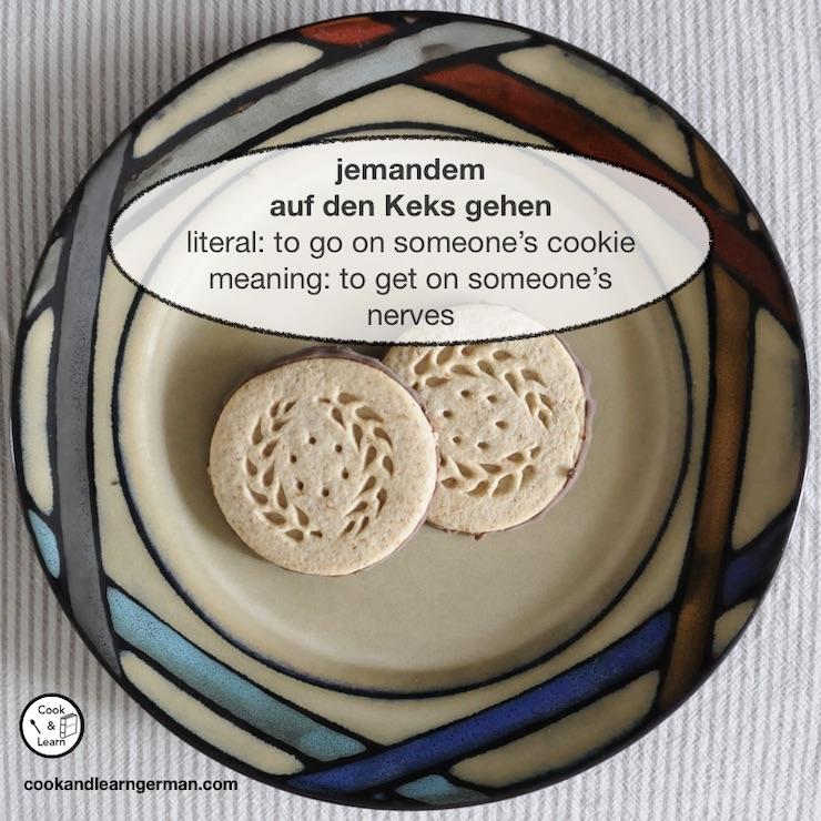 jemandem auf den Keks gehen; literal: to go on someone's cookie; meaning: to get on someone's nerves