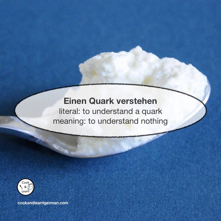 Einen Quark verstehen - literal to understand a quark - meaning: to understand nothing