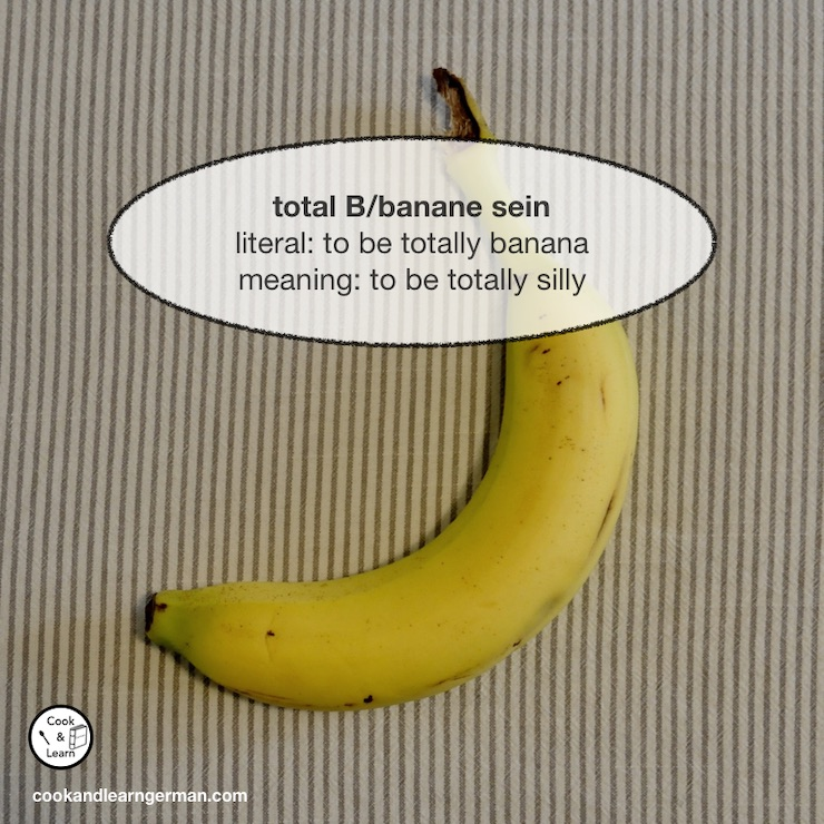 total B/banane sein; literal: to be totally banana; meaning: to be totally silly